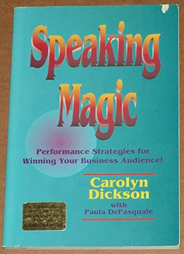 Speaking Magic: Performance Strategies for Winning Your Business Audience