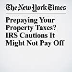 Prepaying Your Property Taxes? IRS Cautions It Might Not Pay Off | Ben Casselman