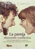 La pareja altamente conflictiva. Guía de terapia dialéctico-conductual para encontrar paz, intimidad y econocimiento