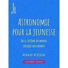 Astronomie pour la jeunesse: ou Le système du monde expliqué aux enfants (Classiques Jeunessse) (French Edition)