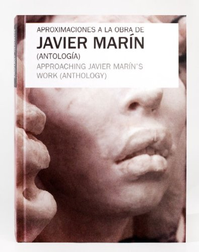 Aproximaciones a la obra de Javier Marín (Antología) / Approaching Javier Marín´s work (Anthology)