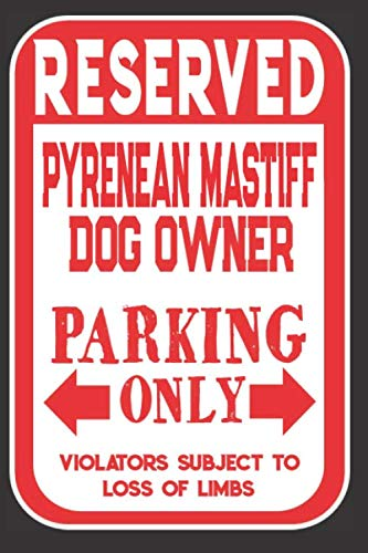 Reserved Pyrenean Mastiff Dog Owner Parking Only. Violators Subject To Loss Of Limbs: Blank Lined Notebook To Write In | Appreciation Gift For Pyrenean Mastiff Dog Lovers 1