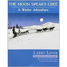 By Larry Loyie The Moon Speaks Cree: A Winter Adventure [Paperback]