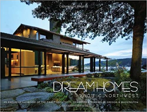 Dream Homes Pacific Northwest: An Exclusive Showcase Of The Finest  Architects, Designers U0026 Builders In Oregon U0026 Washington: LLC Panache  Partners: ...