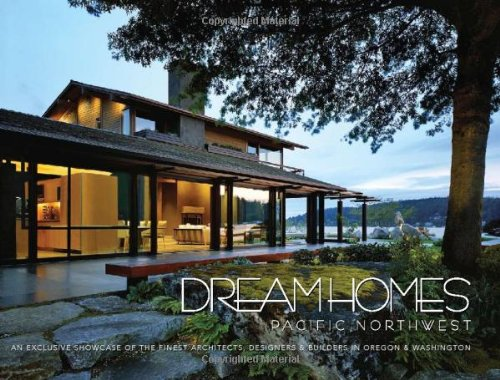 Dream Homes Pacific Northwest: An Exclusive Showcase of the Finest Architects, Designers & Builders in Oregon & Washington