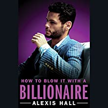 How to Blow It with a Billionaire Audiobook by Alexis Hall Narrated by Joel Leslie