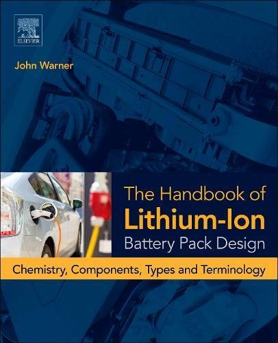 The Handbook of Lithium-Ion Battery Pack Design: Chemistry; Components; Types and Terminology