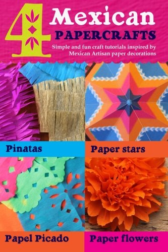 4 Mexican paper crafts: Simple and fun craft tutorials inspired by Mexican Artisan paper decorations: Pinatas, paper stars, papel picado and paper flowers (Happythought paper craft) (Volume 1)