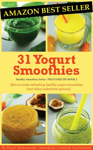 31 Yogurt Smoothies: How to make refreshing healthy yogurt smoothies (non-dairy substitute options). (Healthy Smoothies Book 2) by Pawel Malczewski