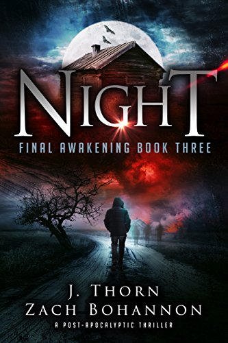 Night: Final Awakening Book Three (A Post-Apocalyptic Thriller) by [Thorn, J., Bohannon, Zach]