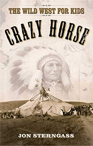 Crazy Horse: The Wild West for Kids (Legends of the Wild West) Crazy Horse South Dakota
