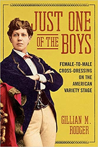 Just one of the boys: female-to-male cross-dressing on the American variety stage