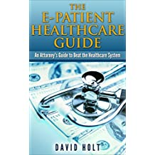 The E-Patient Healthcare Guide: An Attorney's Guide to Beat the Healthcare System