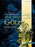 Joseph Matthias Gotz (1696-1760) : Barockskulptur in Bayern und Osterreich, Heisig, Alexander, 3795415209
