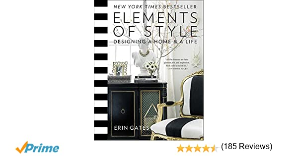 Elements Of Style Designing A Home Life Erin Gates 9781476744872 Amazon Books