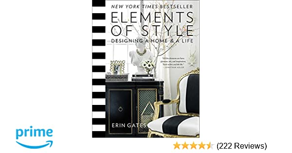 Elements of style designing a home a life erin gates 0884654406254 amazon com books