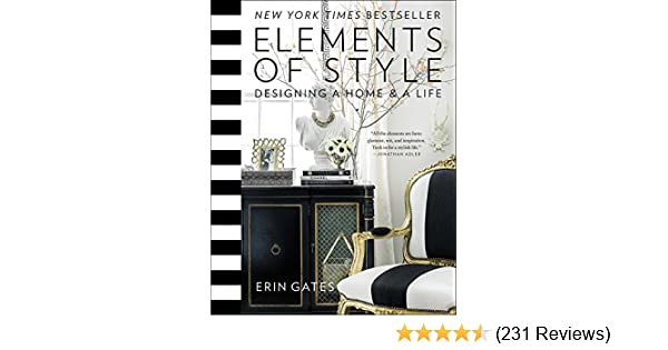 Exceptional Amazon.com: Elements Of Style: Designing A Home U0026 A Life EBook: Erin Gates:  Kindle Store