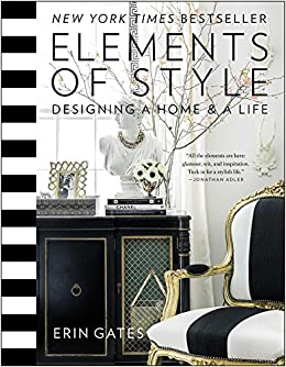 Elements Of Style: Designing A Home U0026 A Life: Erin Gates: 0884654406254:  Amazon.com: Books