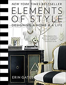 Elements Of Style: Designing A Home U0026 A Life By [Gates, Erin]