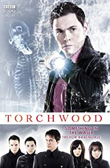 Torchwood: Something in the Water (Torchwood Series Book 4) by [Baxendale, Trevor]