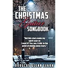 The Christmas Guitar Songbook (A classic holiday story for musicians, songwriters, friends and family)