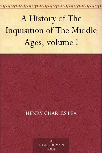 A History of The Inquisition of The Middle Ages; volume I (English Edition)