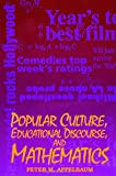 Popular Culture, Professional Discourse, and Mathematics (Suny Series, Education and Culture : Critical Factors in the Formation of Characterand Comm)