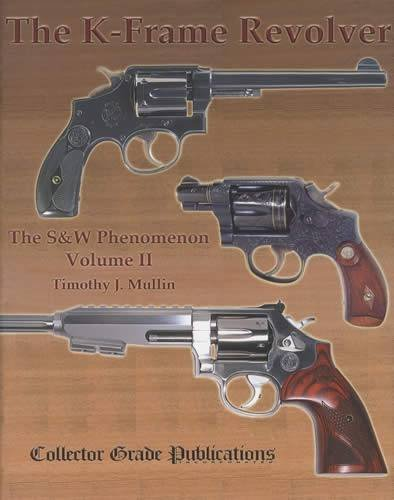 By Timothy J. Mullin The K-Frame Revolver: the S & W Phenomenon, Volume II (1st First Edition) [Hardcover]