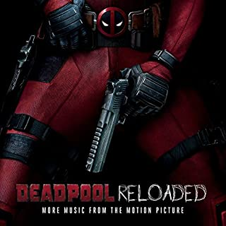 Deadpool Reloaded (More Music From The Motion Picture) [Explicit]