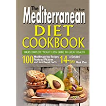 The Mediterranean Diet Cookbook: Your Complete Weight Loss Guide to Great Health: 100 Mouthwatering Mediterranean Diet Recipes, Mediterranean Diet Plan, Mediterranean Diet for Beginners
