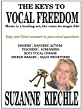 The Keys to Vocal Freedom : Music Is a healing art, the voice its magic Life!, Kiechle, Suzanne, 0974079332