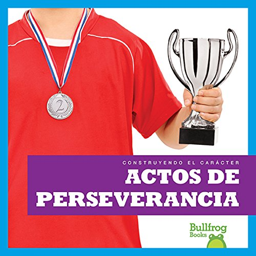 Download Actos de perseverancia (Showing Perseverance) (Bullfrog Books en espanol: Construyendo el carácter (Building Character)) (Spanish Edition) PDF