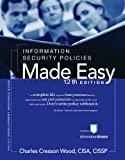 Information Security Policies Made Easy : A Comprehensive Set of Information Security Policies, Wood, Charles Cresson, 1881585174