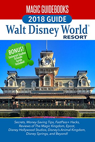Magic Guidebooks Walt Disney World 2018: Secrets, Money-Saving Tips, FastPass Hacks, Hidden Mickeys, plus Universal Studios Orlando (English Edition)