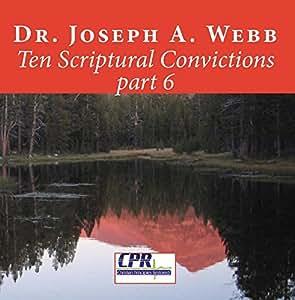 Ten Scriptural Convictions part 6