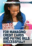 Top 10 Secrets for Managing Credit Cards and Paying Bills Successfully, Therese Shea, 1448893763