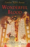 Wonderful Blood, Caroline Walker Bynum, 0812239857