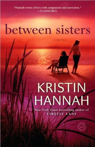 Hannah's Between Sisters (Between Sisters: A Novel by Kristin Hannah (Paperback - Jul 28, 2009))