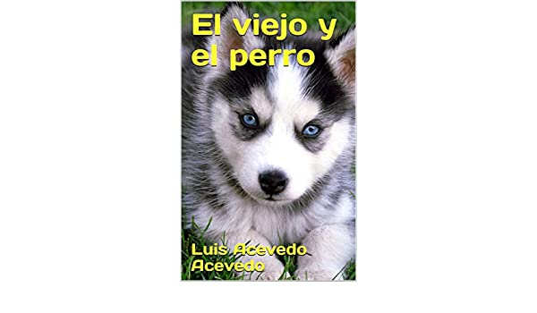 Amazon.com: El viejo y el perro (Spanish Edition) eBook: Luis Acevedo Acevedo: Kindle Store