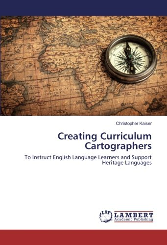 Creating Curriculum Cartographers: To Instruct English Language Learners and Support Heritage Languages by LAP LAMBERT Academic Publishing
