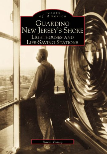 (Guarding New Jersey's Shore: Lighthouses and Life-Saving Stations (NJ) (Images of America))