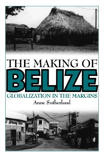 The Making of Belize: Globalization in the Margins