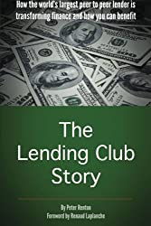 The Lending Club Story: How the world's largest peer to peer lender is transforming finance and how you can benefit