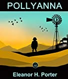 Pollyanna: FREE Rebecca Of Sunnybrook Farm By Kate Douglas Wiggin, 100% Formatted, Illustrated - JBS Classics (100 Greatest Novels of All Time Book 51)