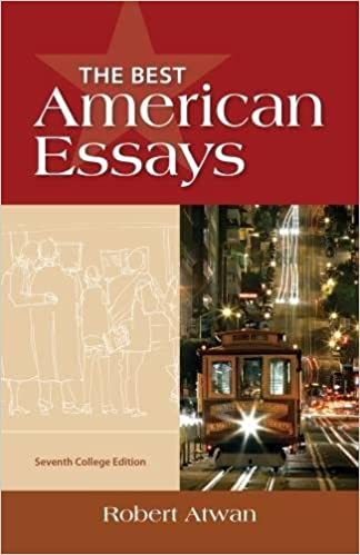 the best american essays college edition robert atwan the best american essays college edition 7th edition