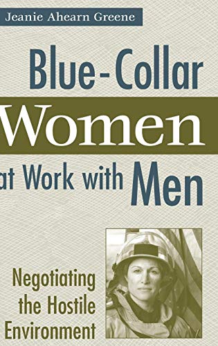 Blue-Collar Women at Work with Men: Negotiating the Hostile Environment