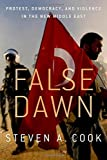 img - for False Dawn: Protest, Democracy, and Violence in the New Middle East book / textbook / text book