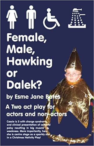 Download Female, Male, Hawking or Dalek?: Two Act Play for 1-20 actors and non-actors.  For those adjusting to disability, carers, therapists, artistic ... looking for innovation  and comedy. PDF, azw (Kindle), ePub, doc, mobi