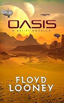 Oasis: A Sci-Fi Novella by [Looney, Floyd]