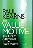 The Value Motive - The Only Alternative to theProfit Motive